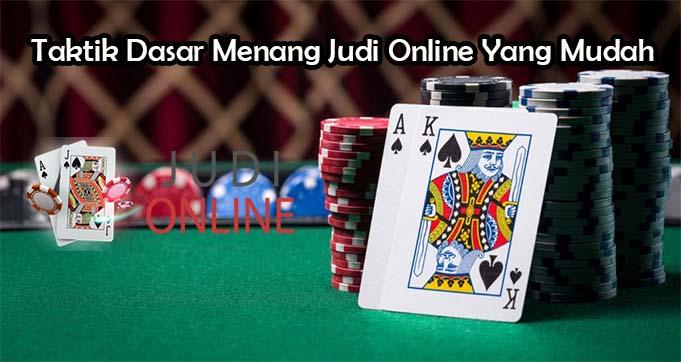 Taktik Dasar Menang Judi Online Yang Mudah