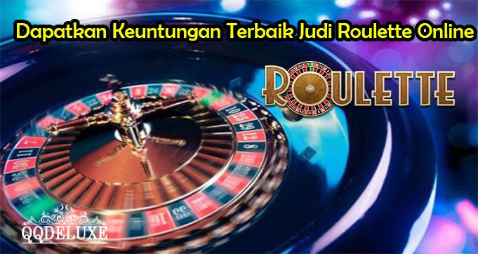 Dapatkan Keuntungan Terbaik Judi Roulette Online