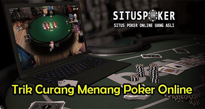 Trik Curang Menang Poker Online