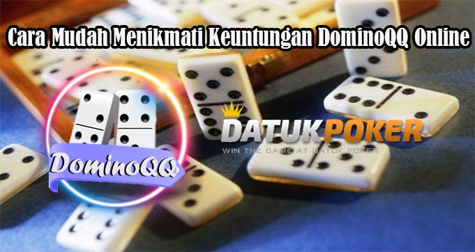Cara Mudah Menikmati Keuntungan DominoQQ Online